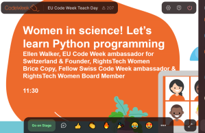 Women in science! Let's learn Python programming. Speakers Ellen Walker, EU Code Week ambassador for Switzerland and Founder, RightsTech Women. Brice Copy, Fellow Swiss Code Week ambassador and RightsTech Women Board Member. 11:30 22 May 2021.